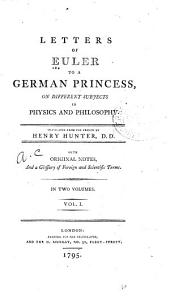 Letters of Euler to a German Princess, on Different Subjects in Physics and Philosophy: Volume 1