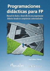 Programaciones didácticas para FP: Manual de diseño y desarrollo de una programación didáctica basada en competencias contextualizadas