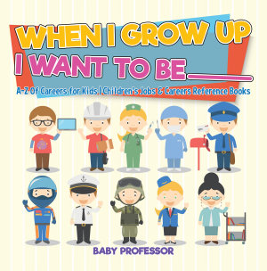 When I Grow Up I Want To Be             A Z Of Careers for Kids   Children s Jobs   Careers Reference Books