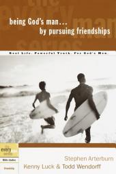 Being God's Man by Pursuing Friendships: Real Life. Powerful Truth. For God's Men