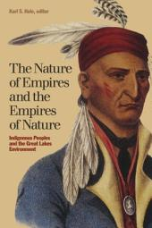 The Nature of Empires and the Empires of Nature: Indigenous Peoples and the Great Lakes Environment