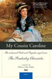 My Cousin Caroline: The acclaimed Pride and Prejudice sequel series The Pemberley Chronicles, Book 6