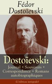 Dostoïevski: Journal + Souvenirs + Correspondance + Romans autobiographiques (L'édition intégrale): Souvenirs de la maison des morts, Le Joueur, Journal d'un écrivain, Les Annales de Pétersbourg, Lettres, Articles