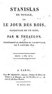 Stanislas en Voyage, ou le Jour des Rois, vaudeville en un acte, etc