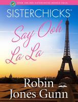 Sisterchicks Say Ooh La La  PDF