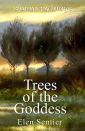 Shaman Pathways - Trees of the Goddess: A New Way of Working With the Ogham