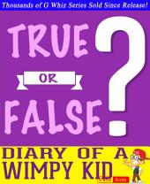 Diary of a Wimpy Kid - True or False? G Whiz Quiz Game Book: Fun Facts and Trivia Tidbits Quiz Game Books