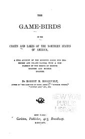 The Game Birds of the Coasts and Lakes of the Northern States of America: A Full Account of the Sporting Along Our Sea-shores and Inland Waters, with a Comparison of the Merits of Breech-loaders and Muzzle-loaders
