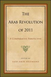 The Arab Revolution of 2011: A Comparative Perspective: A Comparative Perspective