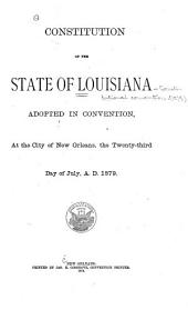 Constitution of the State of Louisiana: Adopted in Convention, at the City of New Orleans, the Twenty-third Day of July, A.D. 1879