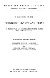 Gray's New Manual of Botany: A Handbook of the Flowering Plants and Ferns of the Central and Northeastern United States and Ajacent Canada