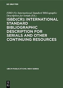 ISBD CR   International Standard Bibliographic Description for Serials and Other Continuing Resources PDF