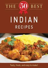 The 50 Best Indian Recipes: Tasty, fresh, and easy to make!