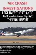 AIR CRASH INVESTIGATIONS, LOST OVER THE ATLANTIC The Crash of Air France Flight 447 THE FINAL REPORT