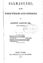 Salmagundi: Or, The Whim-whams and Opinions of Launcelot Langstaff, Esq. [pseud.] and Others ....