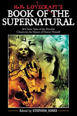 H  P  Lovecraft s Book of the Supernatural  20 Classic Tales of the Macabre  Chosen by the Master of Horror Himself PDF