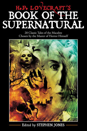 H. P. Lovecraft's Book of the Supernatural: 20 Classic Tales of the Macabre, Chosen by the Master of Horror Himself