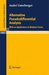 Alternative Pseudodifferential Analysis: With an Application to Modular Forms