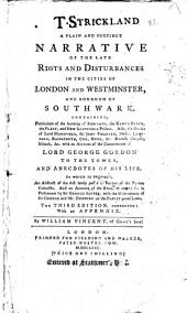 A plain and succinct narrative of the late riots ... in the cities of London and Westminster, and borough of Southwark, with an account of the commitment of lord G. Gordon to the Tower, and anecdotes of his life, by William Vincent