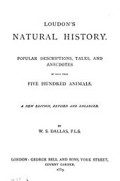 Loudon's Natural History: Popular Descriptions, Tales and Anecdotes of More Than Five Hundred Animals