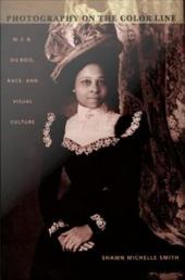 Photography on the Color Line: W. E. B. Du Bois, Race, and Visual Culture