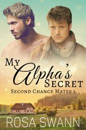 My Alpha's Secret (Second Chance Mates 1): MM Alpha/Omega Mpreg Gay Romance