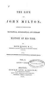The Life of John Milton: Narrated in Connection with the Political, Ecclesiastical, and Literary History of His Time, Volume 1