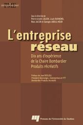 L' Entreprise-Réseau: Dix Ans d'Expérience de la Chaire Bombardier Produits Récréatifs