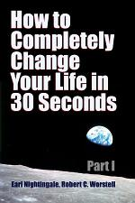 How to Completely Change Your Life in 30 Seconds - Part I