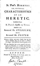 St. Paul's Heretic: Or, Several Characteristics of an Heretic. Collected from St. Paul's Epistle to Titus: Address'd to the Reverend Dr. Stebbing, and the Reverend Mr. Foster