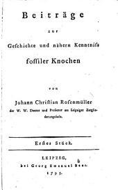 Beiträge zur Geschichte und nähern Kenntniß fossiler Knochen: Band 1