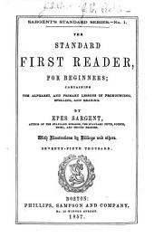 The standard first reader, for beginners: containing the alphabet, and primary lessons in pronouncing, spelling, and reading