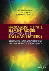 Probabilistic Finite Element Model Updating Using Bayesian Statistics: Applications to Aeronautical and Mechanical Engineering
