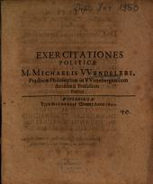 Disputationes Politicae: Exercitationes Politicae M. Michaelis Vvendeleri ...