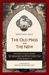 The Old Mass and the New: Explaining the Motu Proprio Summorum Pontificum of Pope Benedict XVI