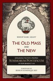 The Old Mass and the New: Explaining the Motu Proprio Summorum Pontificum of Pope Benedict XVI