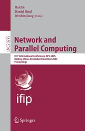Network and Parallel Computing: IFIP International Conference, NPC 2005, Beijing, China, November 30 - December 3, 2005, Proceedings