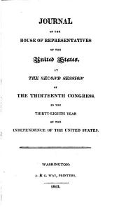 Journal // of the // House of Representatives // of the // United States: / at // the Second Session // of // the // Thirteenth Congress, // in the // Thirty-eighth Year // of the // Independence of the United States. /