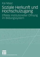 Soziale Herkunft und Hochschulzugang: Effekte institutioneller Öffnung im Bildungssystem