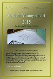 Project Management 2015: For Successful Home Projects