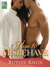 How to Misbehave: A Novella: A Camelot Novella