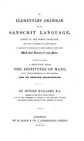 An Elementary Grammar of the Sanscrit Language: Partly in the Roman Character, Arranged According to a New Theory, in Reference Especially to the Classical Languages; with Short Extracts in Easy Prose. To which is Added, a Selection from the Institutes of Manu, with Copious References to the Grammar, and an English Translation