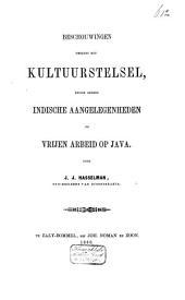 Beschouwingen omtrent het Kultuurstelsel, eenige andere Indische aangelegenheden en vrijen arbeid op Java