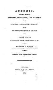 Address, delivered before the trustees, professors, and students of the General Theological Seminary of the Protestant Episcopal Church in the United States ... December 27, 1822