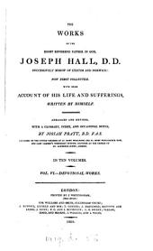 The works of ... Joseph Hall, with some account of his life and sufferings, written by himself, arranged and revised by J. Pratt: Volume 6