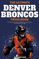 The Ultimate Denver Broncos Trivia Book