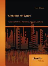 Konzipieren mit System: Wissenschaftliche Weiterbildung in Deutschland