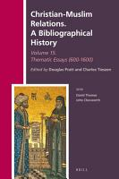 Christian Muslim Relations  A Bibliographical History Volume 15 Thematic Essays  600 1600  PDF