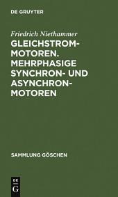 Gleichstrommotoren. Mehrphasige Synchron- und Asynchronmotoren: Aus: Die Elektromotoren : ihre Arbeitsweise und Verwendungsmöglichkeit, 1, Ausgabe 2