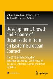Development, Growth and Finance of Organizations from an Eastern European Context: The 2015 Griffiths School of Management Annual Conference on Business, Entrepreneurship and Ethics (GSMAC)